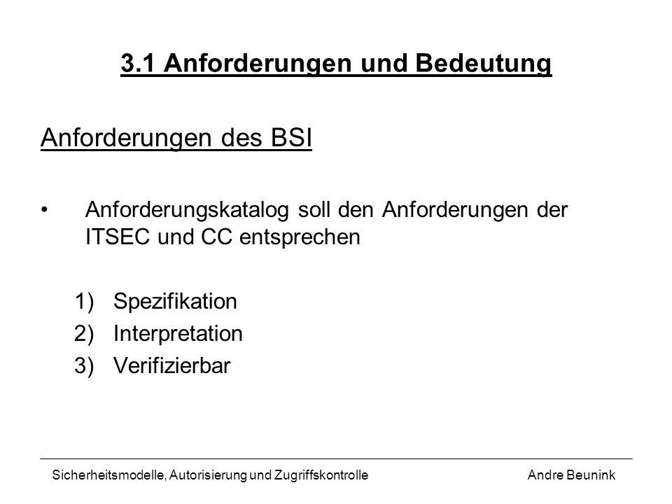 3.1 Anforderungen und Bedeutung Anforderungen des BSI Anforderungskatalog soll den Anforderungen der ITSEC und CC entsprechen 1)Spezifikation 2)Interp