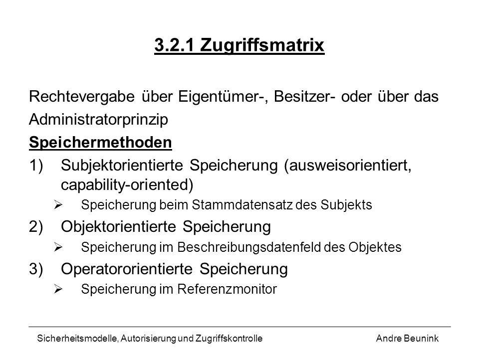 3.2.1 Zugriffsmatrix Rechtevergabe über Eigentümer-, Besitzer- oder über das Administratorprinzip Speichermethoden 1)Subjektorientierte Speicherung (a