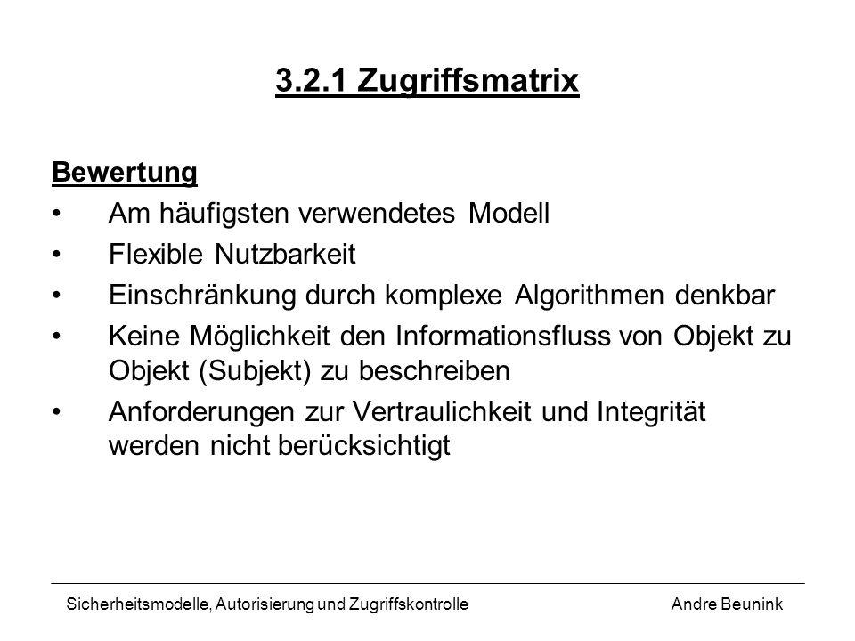 3.2.1 Zugriffsmatrix Bewertung Am häufigsten verwendetes Modell Flexible Nutzbarkeit Einschränkung durch komplexe Algorithmen denkbar Keine Möglichkei