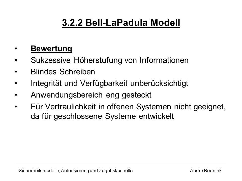 3.2.2 Bell-LaPadula Modell Bewertung Sukzessive Höherstufung von Informationen Blindes Schreiben Integrität und Verfügbarkeit unberücksichtigt Anwendu