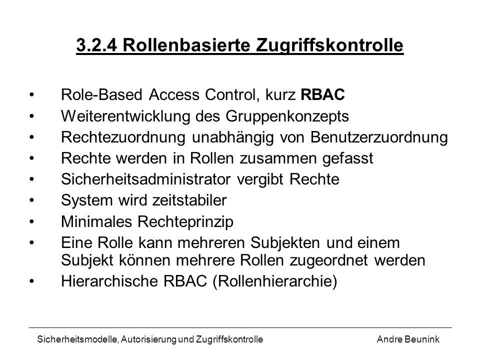 3.2.4 Rollenbasierte Zugriffskontrolle Role-Based Access Control, kurz RBAC Weiterentwicklung des Gruppenkonzepts Rechtezuordnung unabhängig von Benut