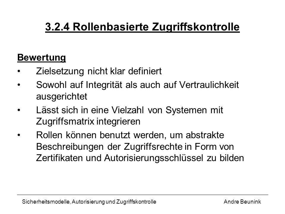 3.2.4 Rollenbasierte Zugriffskontrolle Bewertung Zielsetzung nicht klar definiert Sowohl auf Integrität als auch auf Vertraulichkeit ausgerichtet Läss