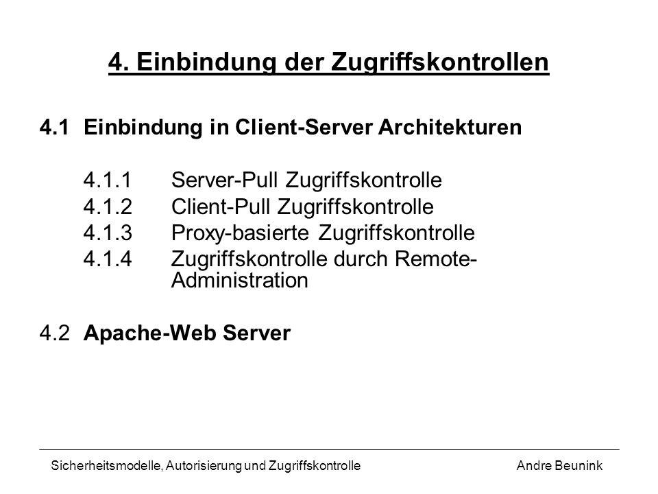 4.1Einbindung in Client-Server Architekturen 4.1.1Server-Pull Zugriffskontrolle 4.1.2Client-Pull Zugriffskontrolle 4.1.3Proxy-basierte Zugriffskontrol