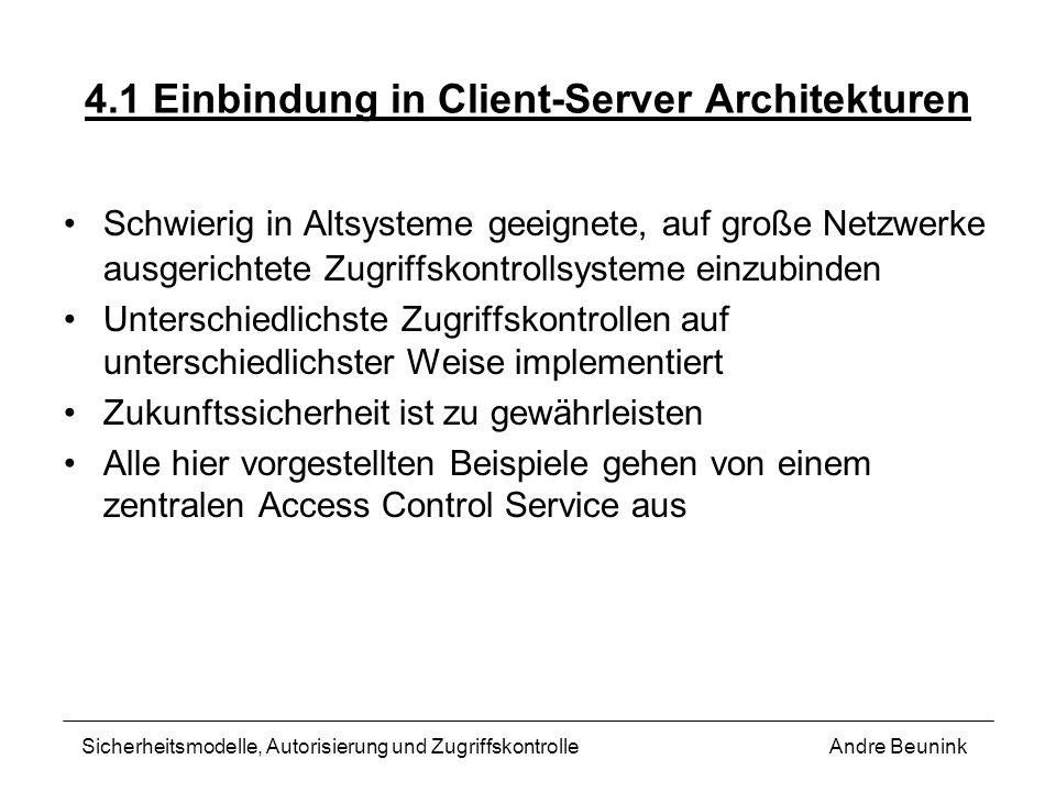 4.1 Einbindung in Client-Server Architekturen Schwierig in Altsysteme geeignete, auf große Netzwerke ausgerichtete Zugriffskontrollsysteme einzubinden