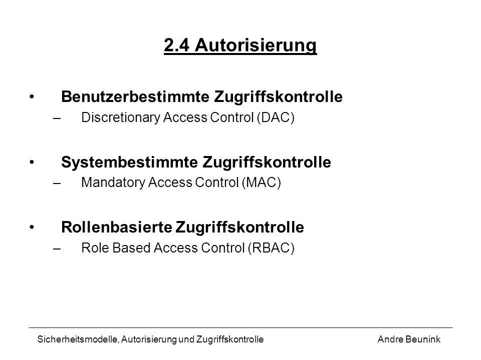 2.4 Autorisierung Benutzerbestimmte Zugriffskontrolle –Discretionary Access Control (DAC) Systembestimmte Zugriffskontrolle –Mandatory Access Control