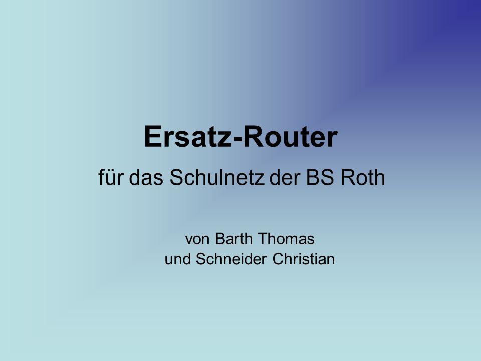 Ersatz-Router für das Schulnetz der BS Roth von Barth Thomas und Schneider Christian
