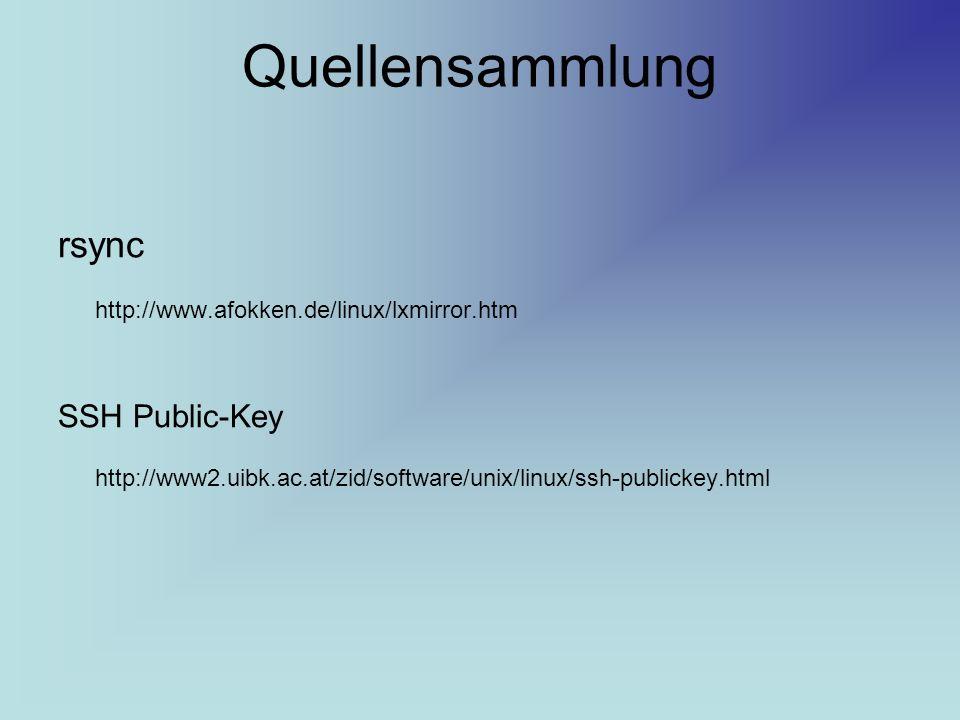 Quellensammlung rsync http://www.afokken.de/linux/lxmirror.htm SSH Public-Key http://www2.uibk.ac.at/zid/software/unix/linux/ssh-publickey.html