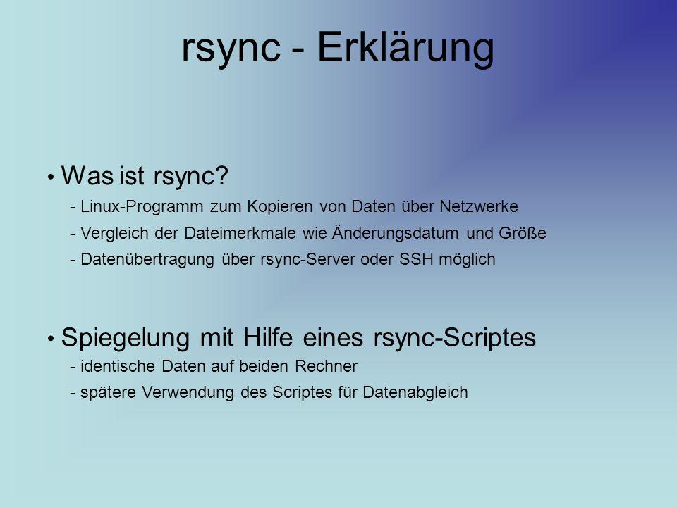 rsync - Erklärung Spiegelung mit Hilfe eines rsync-Scriptes - identische Daten auf beiden Rechner - spätere Verwendung des Scriptes für Datenabgleich Was ist rsync.