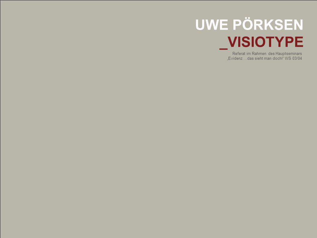 UWE PÖRKSEN _VISIOTYPE Referat im Rahmen des Hauptseminars Evidenz...das sieht man doch! WS 03/04