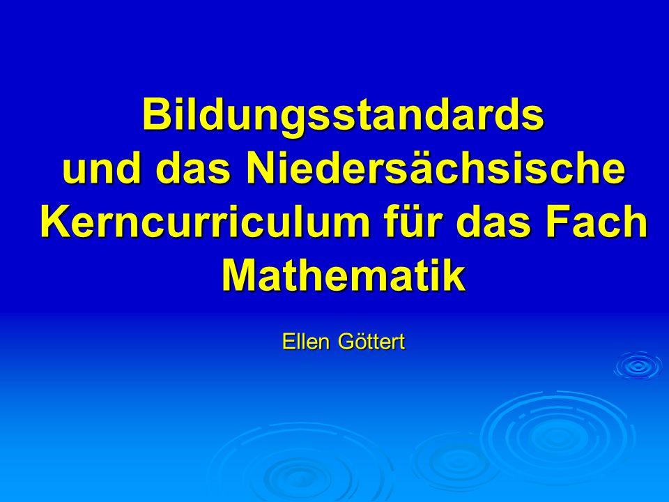 Bildungsstandards und das Niedersächsische Kerncurriculum für das Fach Mathematik Ellen Göttert