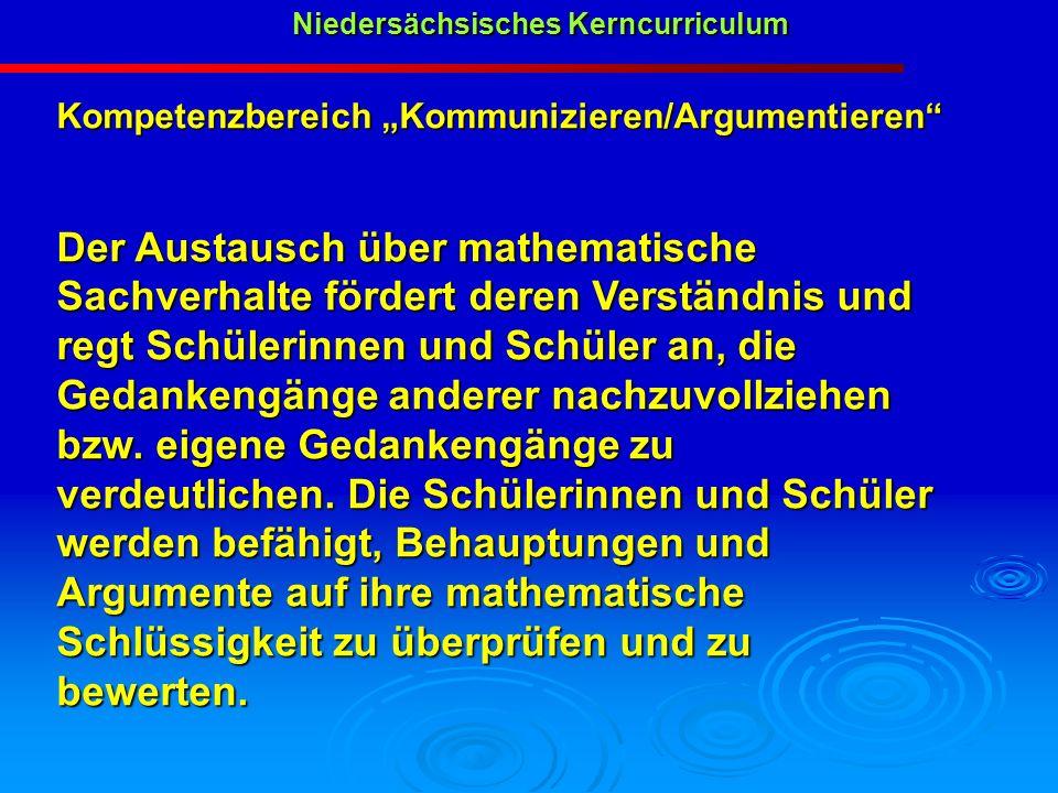 Niedersächsisches Kerncurriculum Niedersächsisches Kerncurriculum Kompetenzbereich Kommunizieren/Argumentieren Der Austausch über mathematische Sachve