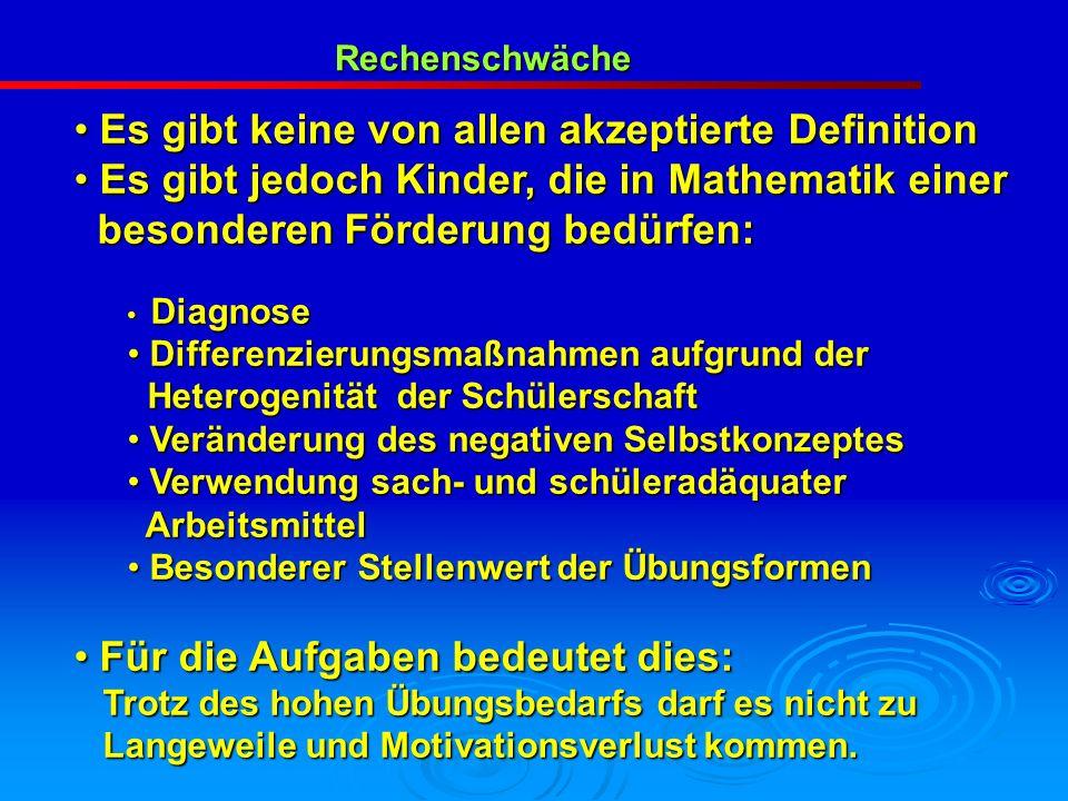Rechenschwäche Es gibt keine von allen akzeptierte Definition Es gibt keine von allen akzeptierte Definition Es gibt jedoch Kinder, die in Mathematik