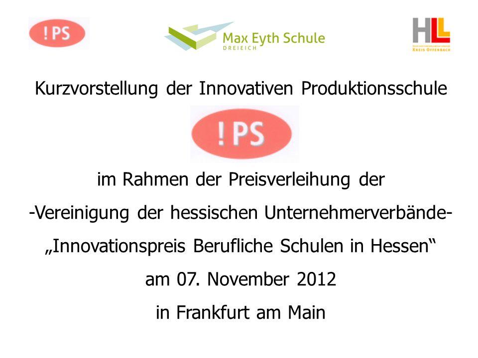 Kurzvorstellung der Innovativen Produktionsschule im Rahmen der Preisverleihung der -Vereinigung der hessischen Unternehmerverbände- Innovationspreis Berufliche Schulen in Hessen am 07.