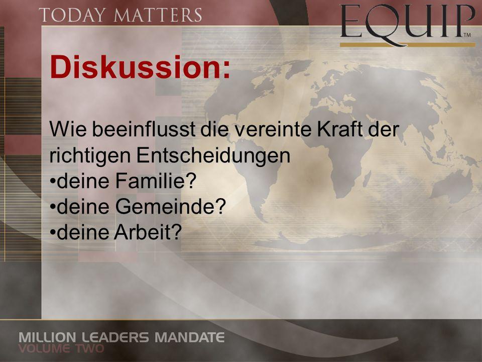 Diskussion: Wie beeinflusst die vereinte Kraft der richtigen Entscheidungen deine Familie? deine Gemeinde? deine Arbeit?