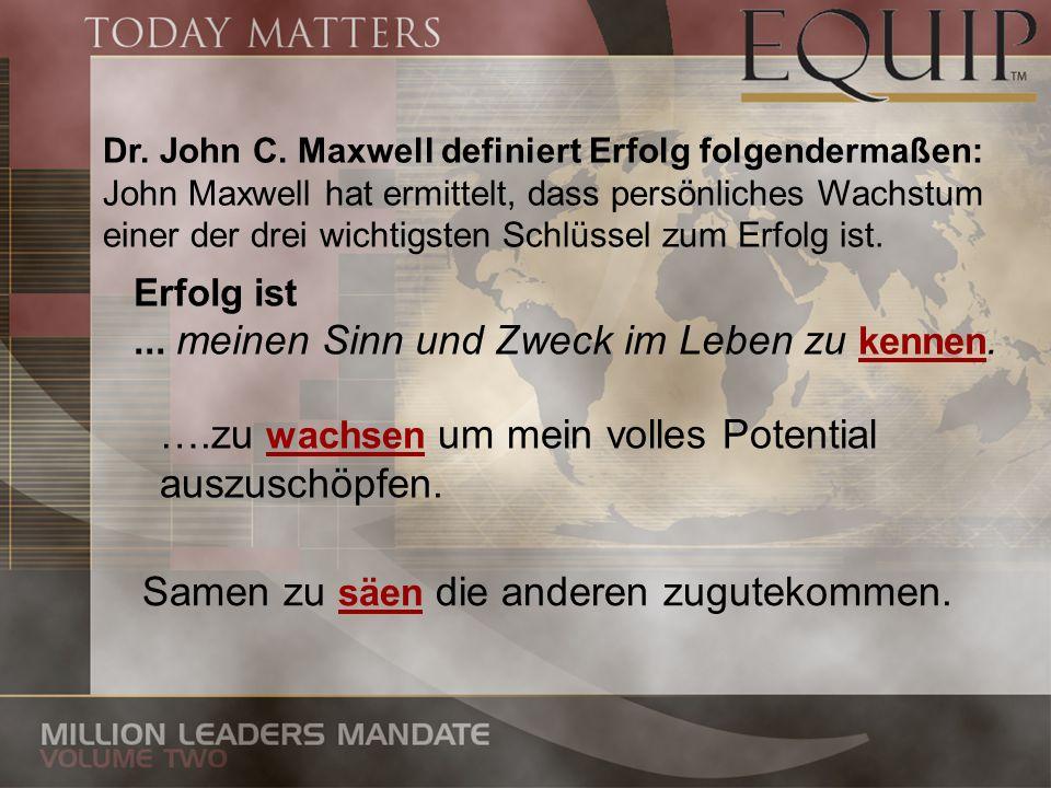 Dr. John C. Maxwell definiert Erfolg folgendermaßen: John Maxwell hat ermittelt, dass persönliches Wachstum einer der drei wichtigsten Schlüssel zum E
