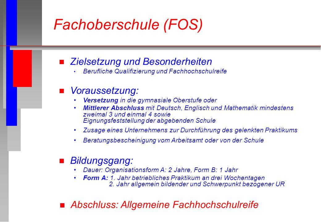 Fachoberschule (FOS) n Zielsetzung und Besonderheiten Berufliche Qualifizierung und Fachhochschulreife n Voraussetzung: Versetzung in die gymnasiale O