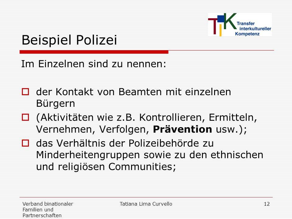 Verband binationaler Familien und Partnerschaften Tatiana Lima Curvello12 Beispiel Polizei Im Einzelnen sind zu nennen: der Kontakt von Beamten mit ei