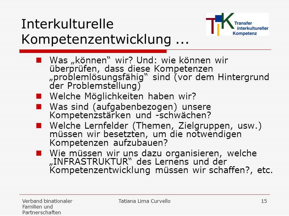 Verband binationaler Familien und Partnerschaften Tatiana Lima Curvello15 Interkulturelle Kompetenzentwicklung... Was können wir? Und: wie können wir