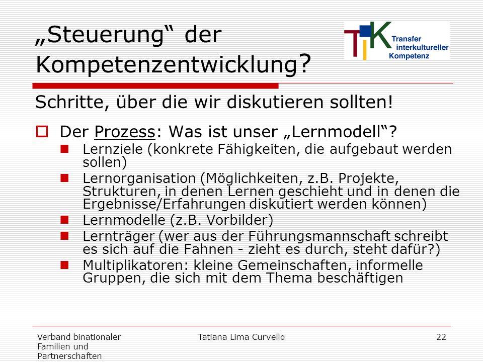 Verband binationaler Familien und Partnerschaften Tatiana Lima Curvello22 Steuerung der Kompetenzentwicklung ? Schritte, über die wir diskutieren soll