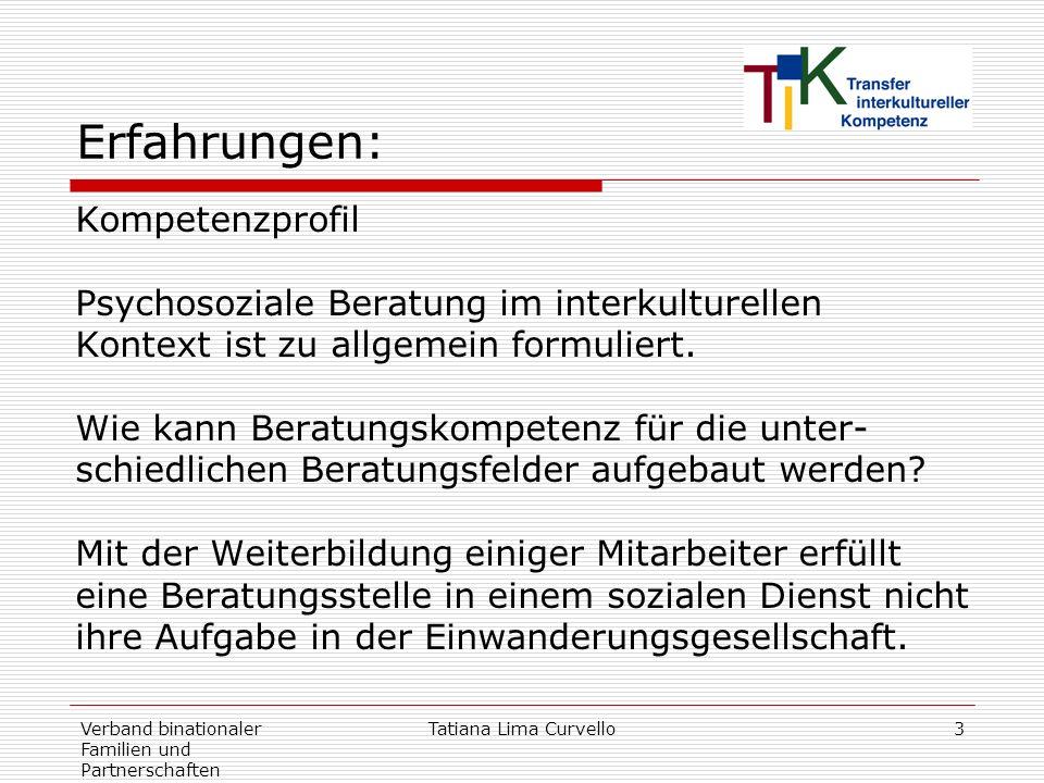 Verband binationaler Familien und Partnerschaften Tatiana Lima Curvello3 Erfahrungen: Kompetenzprofil Psychosoziale Beratung im interkulturellen Konte