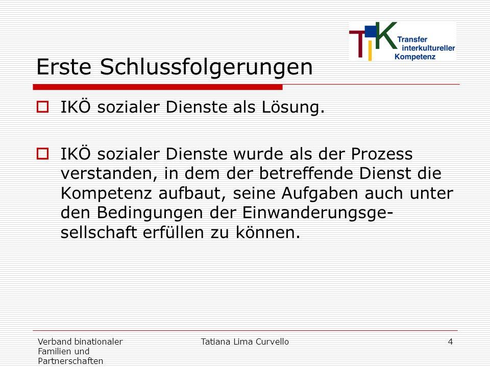 Verband binationaler Familien und Partnerschaften Tatiana Lima Curvello4 Erste Schlussfolgerungen IKÖ sozialer Dienste als Lösung. IKÖ sozialer Dienst