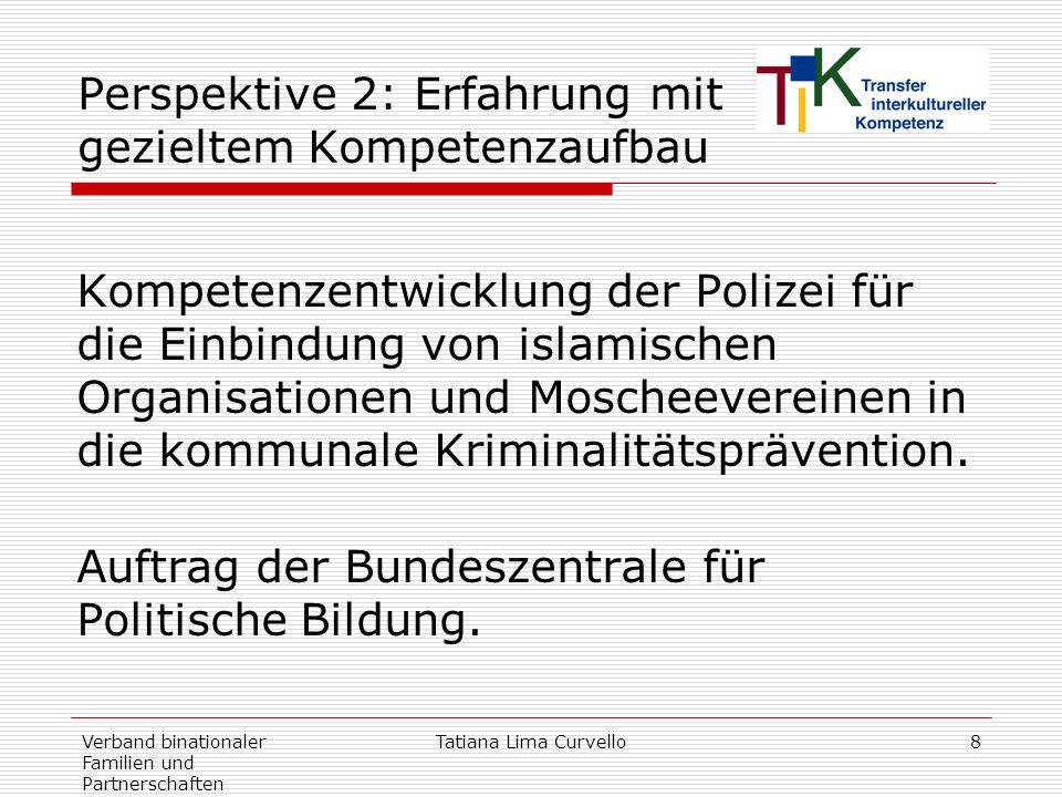 Verband binationaler Familien und Partnerschaften Tatiana Lima Curvello8 Perspektive 2: Erfahrung mit gezieltem Kompetenzaufbau Kompetenzentwicklung d