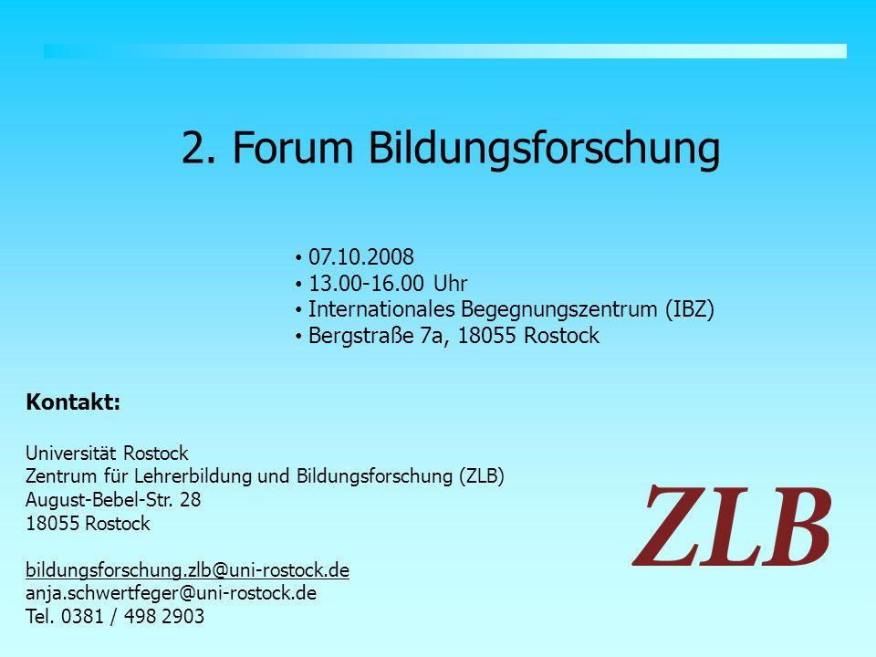 2. Forum Bildungsforschung 07.10.2008 13.00-16.00 Uhr Internationales Begegnungszentrum (IBZ) Bergstraße 7a, 18055 Rostock Kontakt: Universität Rostoc