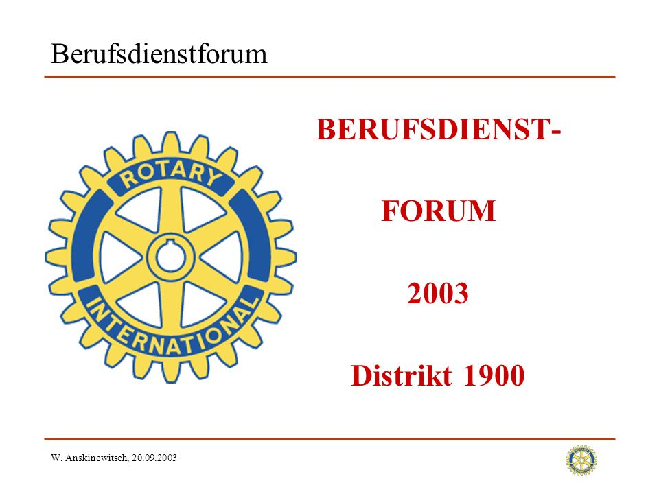 W. Anskinewitsch, Berufsdienstforum BERUFSDIENST- FORUM 2003 Distrikt 1900