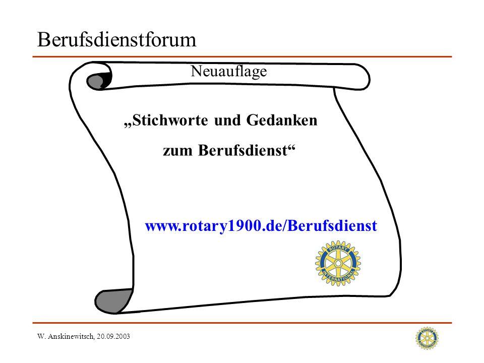 W. Anskinewitsch, 20.09.2003 Berufsdienstforum Stichworte und Gedanken zum Berufsdienst Neuauflage www.rotary1900.de/Berufsdienst