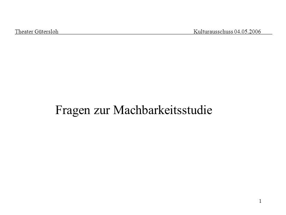 1 Theater Gütersloh Kulturausschuss 04.05.2006 Fragen zur Machbarkeitsstudie