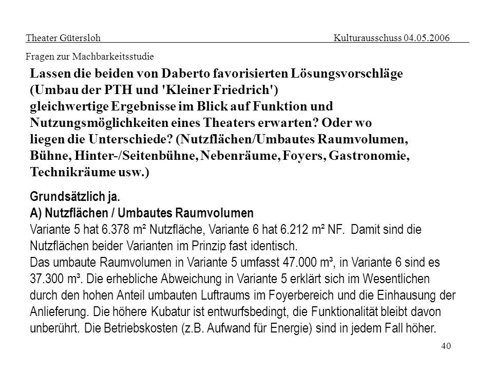 40 Theater Gütersloh Kulturausschuss 04.05.2006 Fragen zur Machbarkeitsstudie Lassen die beiden von Daberto favorisierten Lösungsvorschläge (Umbau der