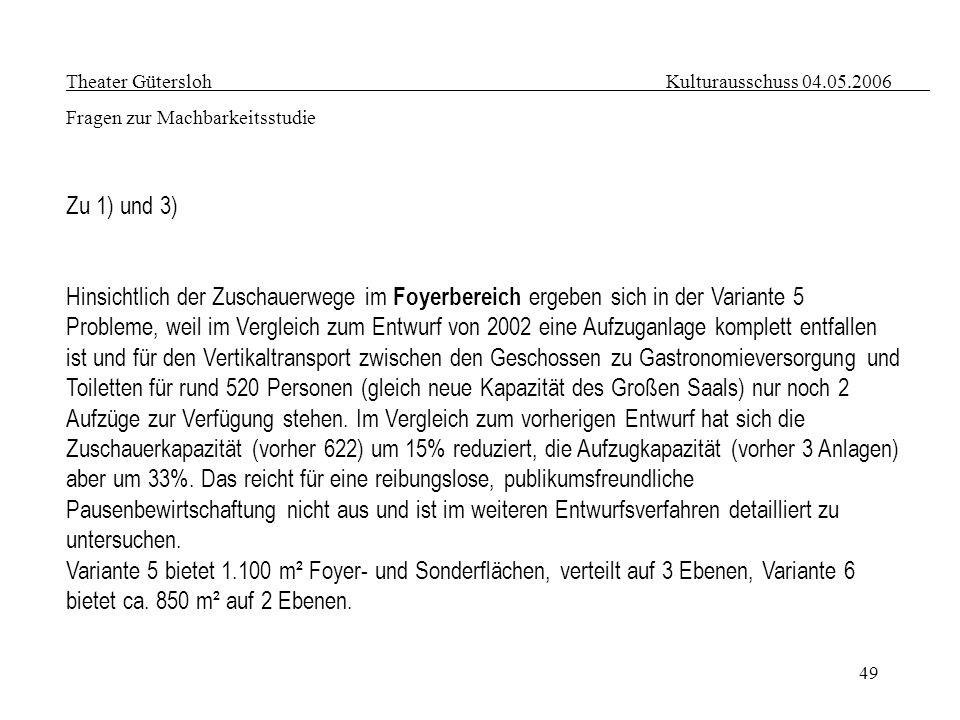 49 Theater Gütersloh Kulturausschuss 04.05.2006 Fragen zur Machbarkeitsstudie Zu 1) und 3) Hinsichtlich der Zuschauerwege im Foyerbereich ergeben sich