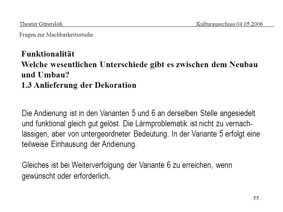 55 Theater Gütersloh Kulturausschuss 04.05.2006 Fragen zur Machbarkeitsstudie Funktionalität Welche wesentlichen Unterschiede gibt es zwischen dem Neu