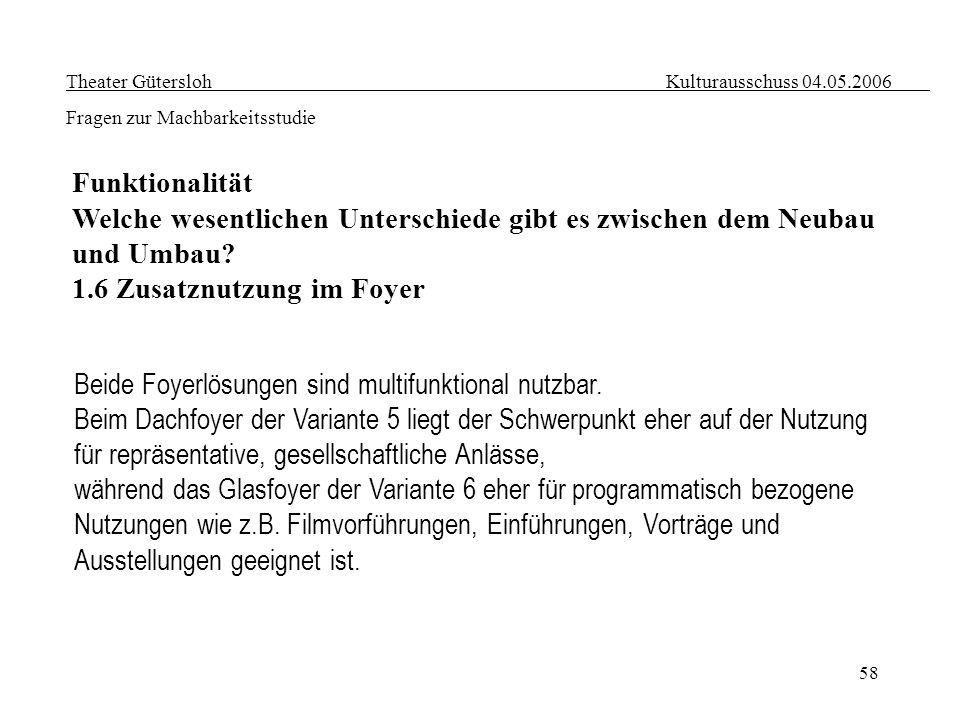 58 Theater Gütersloh Kulturausschuss 04.05.2006 Fragen zur Machbarkeitsstudie Funktionalität Welche wesentlichen Unterschiede gibt es zwischen dem Neu