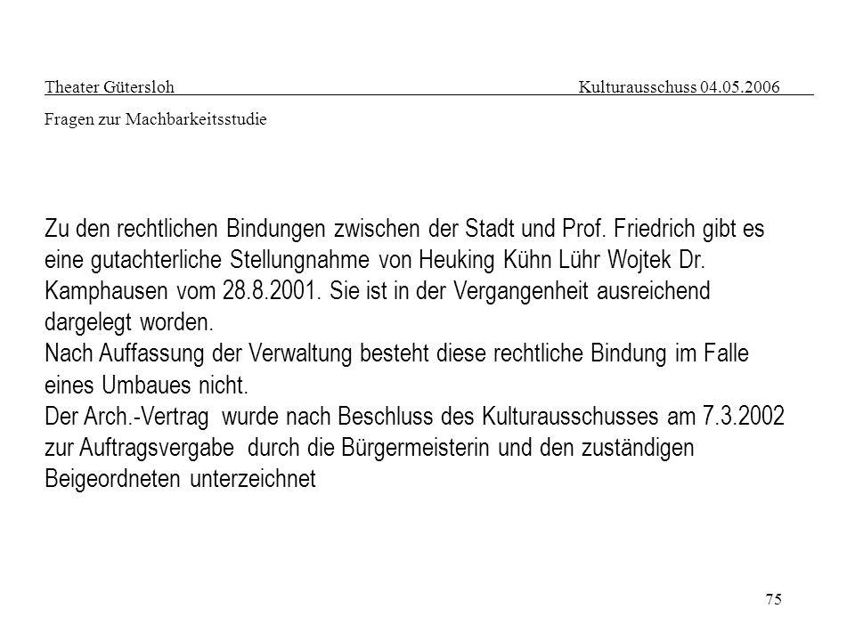 75 Theater Gütersloh Kulturausschuss 04.05.2006 Fragen zur Machbarkeitsstudie Zu den rechtlichen Bindungen zwischen der Stadt und Prof. Friedrich gibt
