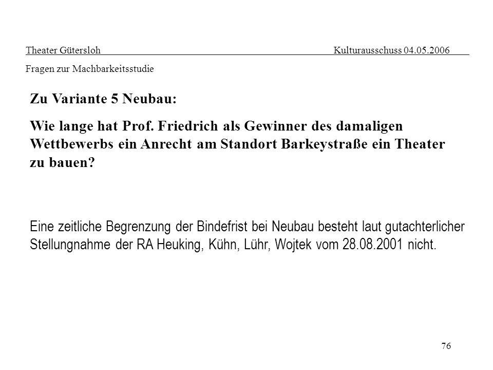 76 Theater Gütersloh Kulturausschuss 04.05.2006 Fragen zur Machbarkeitsstudie Eine zeitliche Begrenzung der Bindefrist bei Neubau besteht laut gutacht