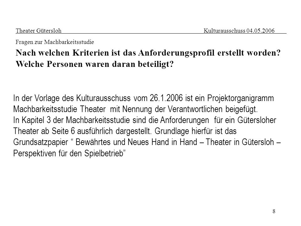 8 Theater Gütersloh Kulturausschuss 04.05.2006 Fragen zur Machbarkeitsstudie Nach welchen Kriterien ist das Anforderungsprofil erstellt worden? Welche
