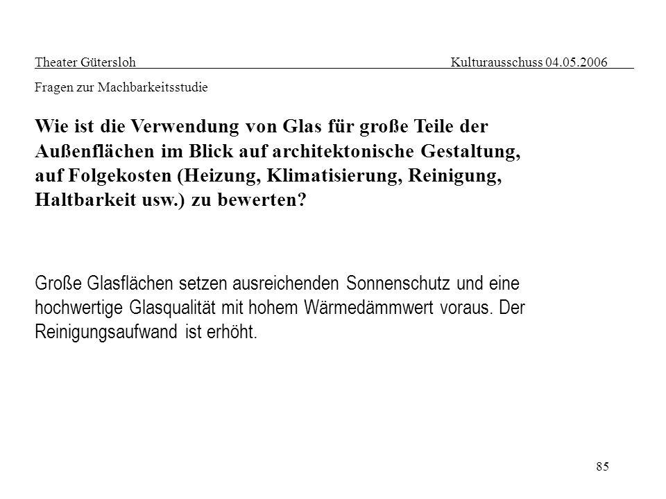 85 Theater Gütersloh Kulturausschuss 04.05.2006 Fragen zur Machbarkeitsstudie Wie ist die Verwendung von Glas für große Teile der Außenflächen im Blic