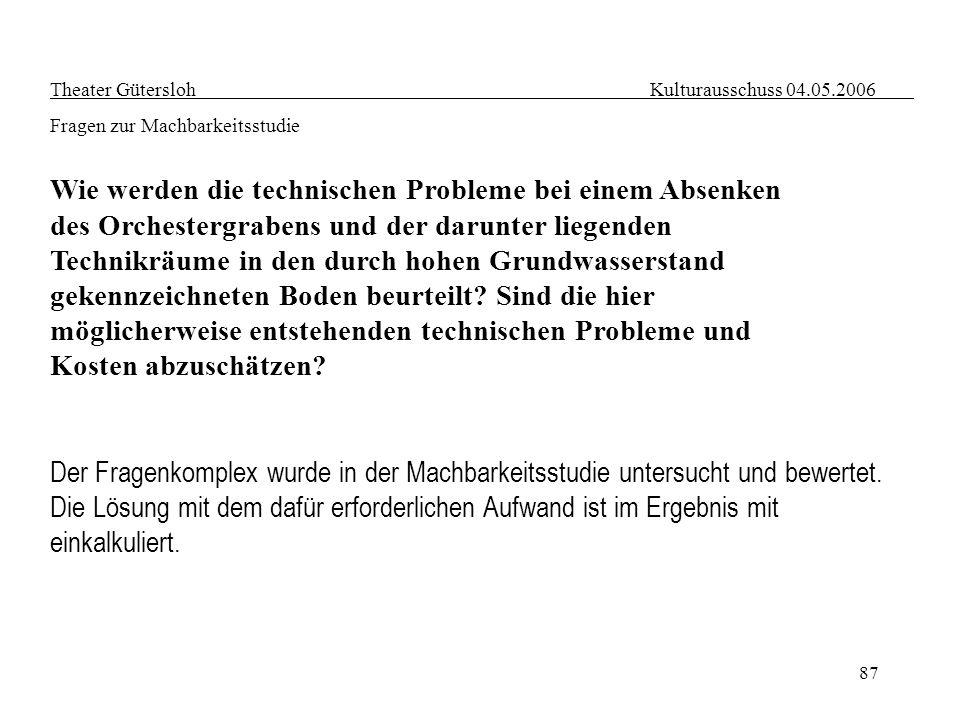 87 Theater Gütersloh Kulturausschuss 04.05.2006 Fragen zur Machbarkeitsstudie Wie werden die technischen Probleme bei einem Absenken des Orchestergrab