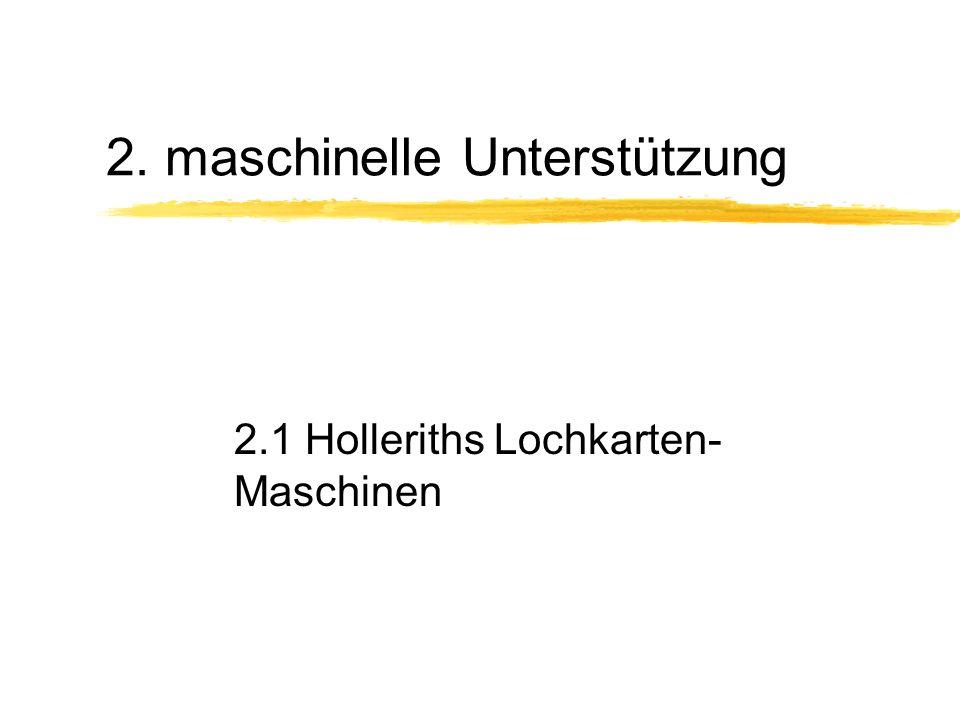 2. maschinelle Unterstützung 2.1 Holleriths Lochkarten- Maschinen