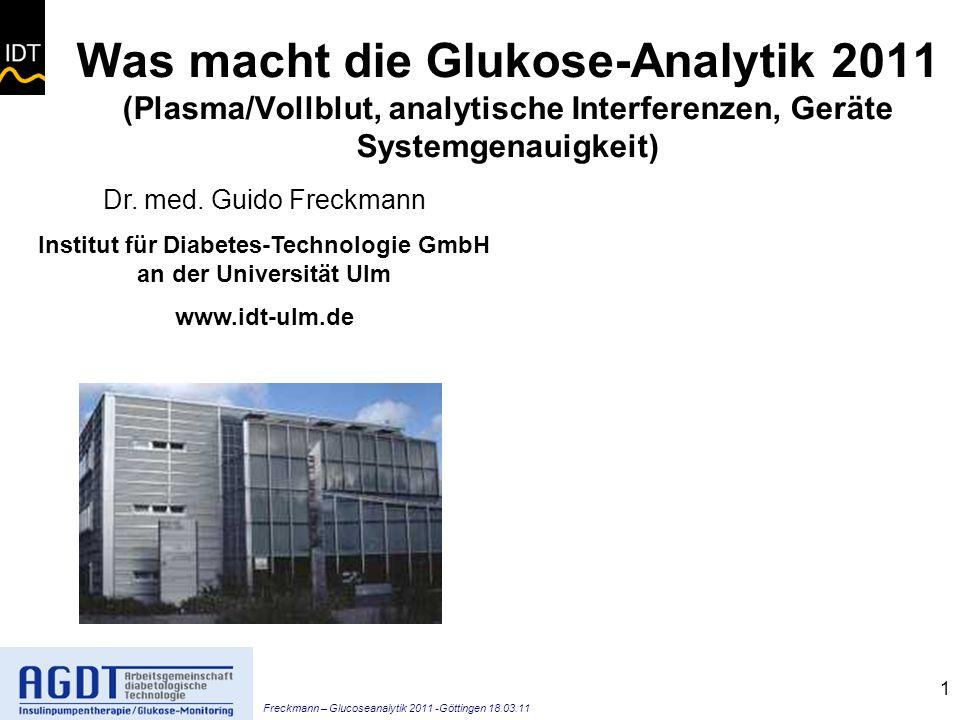 Freckmann – Glucoseanalytik 2011 -Göttingen 18.03.11 1 Was macht die Glukose-Analytik 2011 (Plasma/Vollblut, analytische Interferenzen, Geräte Systemgenauigkeit) Dr.