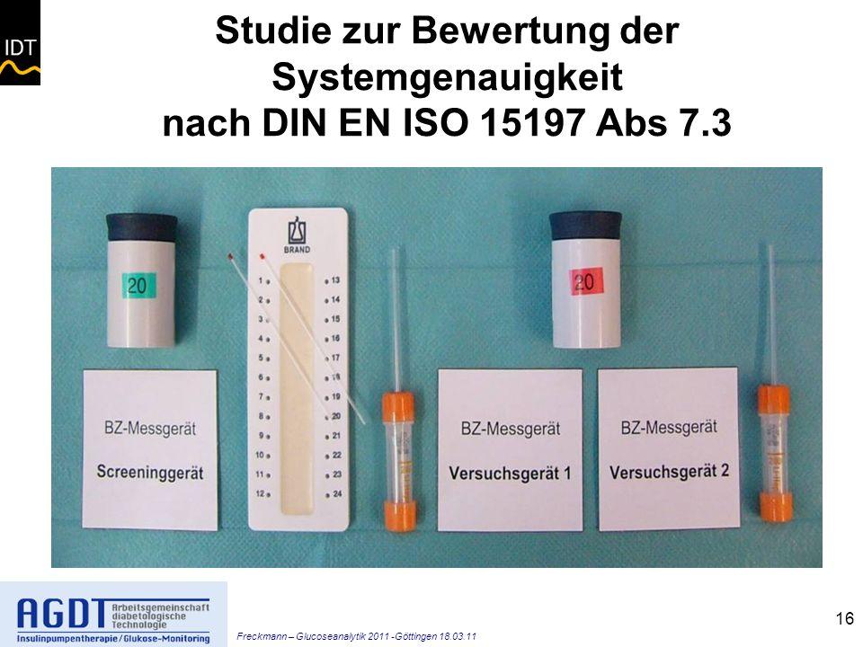 Freckmann – Glucoseanalytik 2011 -Göttingen 18.03.11 16 Studie zur Bewertung der Systemgenauigkeit nach DIN EN ISO 15197 Abs 7.3