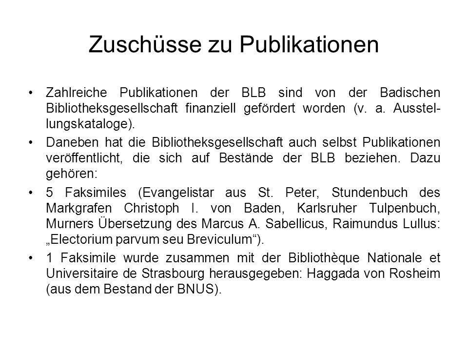 Zuschüsse zu Publikationen Zahlreiche Publikationen der BLB sind von der Badischen Bibliotheksgesellschaft finanziell gefördert worden (v. a. Ausstel-