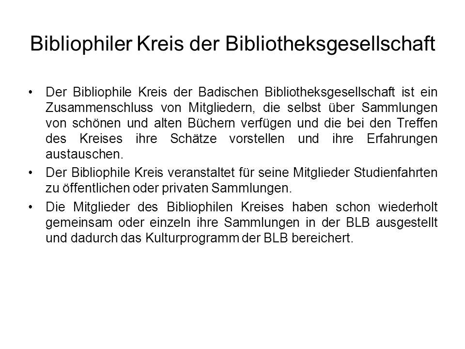 Bibliophiler Kreis der Bibliotheksgesellschaft Der Bibliophile Kreis der Badischen Bibliotheksgesellschaft ist ein Zusammenschluss von Mitgliedern, di