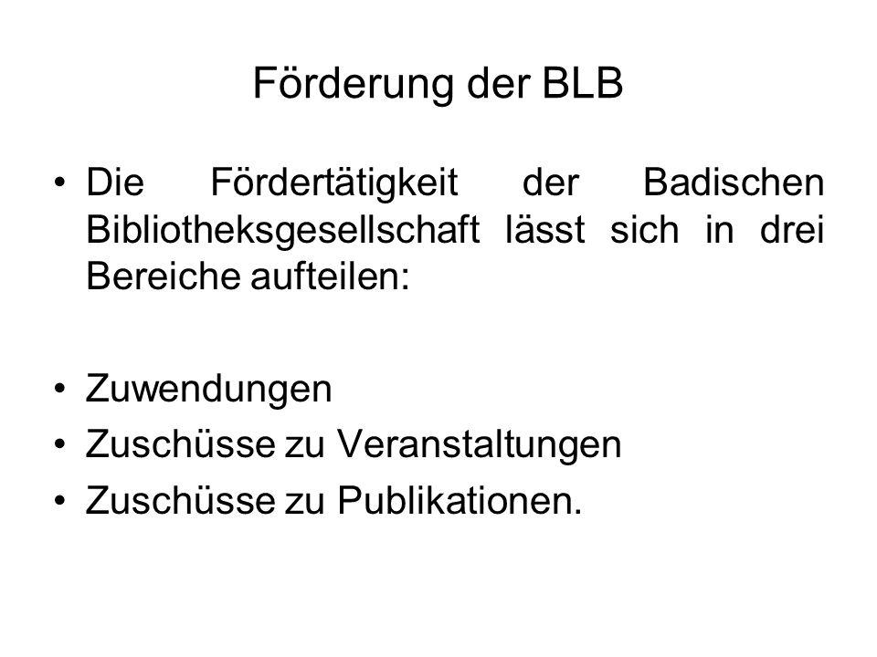 Förderung der BLB Die Fördertätigkeit der Badischen Bibliotheksgesellschaft lässt sich in drei Bereiche aufteilen: Zuwendungen Zuschüsse zu Veranstalt