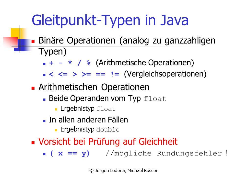 © Jürgen Lederer, Michael Bösser Gleitpunkt-Typen in Java double Wertebereich (plattformunabhängig) s*m*2^e mit s = +1 oder -1 m = positiv ganze Zahl