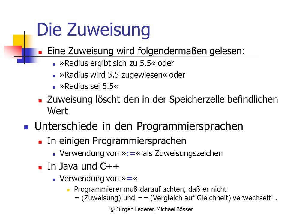 © Jürgen Lederer, Michael Bösser Die Zuweisung 1 Schreibender Zugriff Kennzeichnung einer Zahl vom Typ float durch f oder F Fehlt das f, ist die Zahl