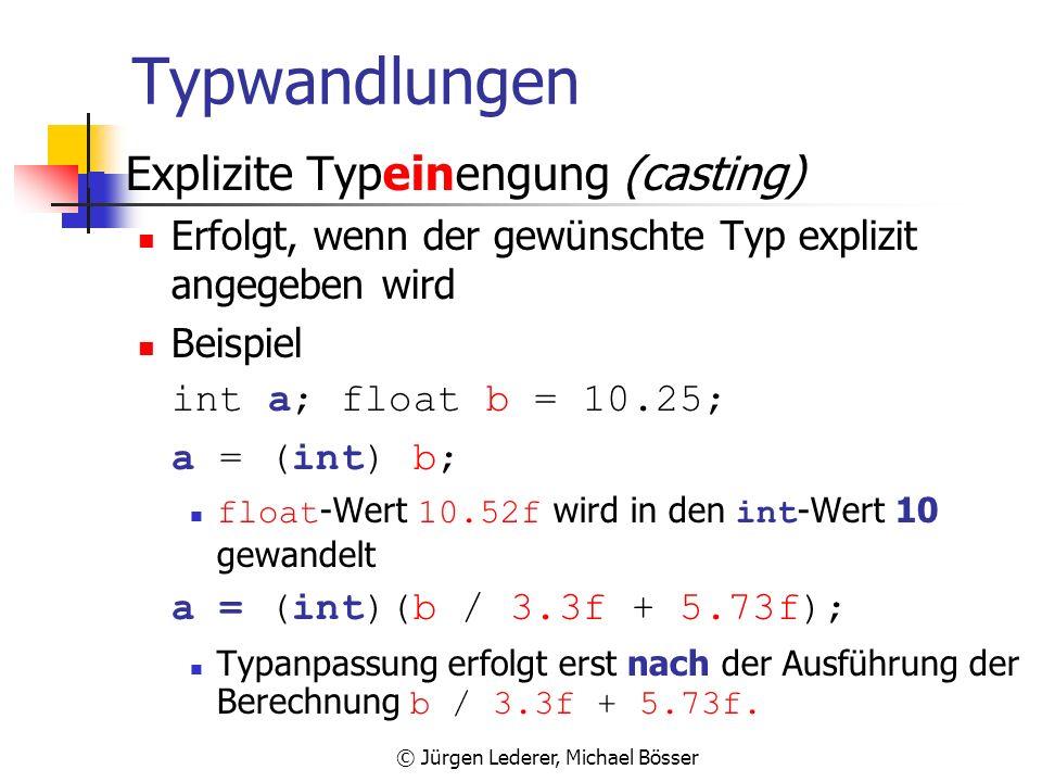 © Jürgen Lederer, Michael Bösser Typwandlungen Automatische Typausweitung Von byte nach short, int, long, float, double Von short nach int, long, floa