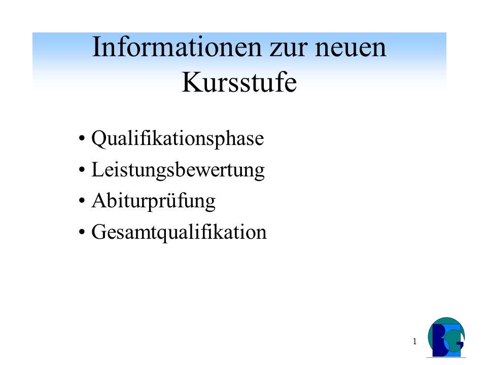 1 Informationen zur neuen Kursstufe Qualifikationsphase Leistungsbewertung Abiturprüfung Gesamtqualifikation