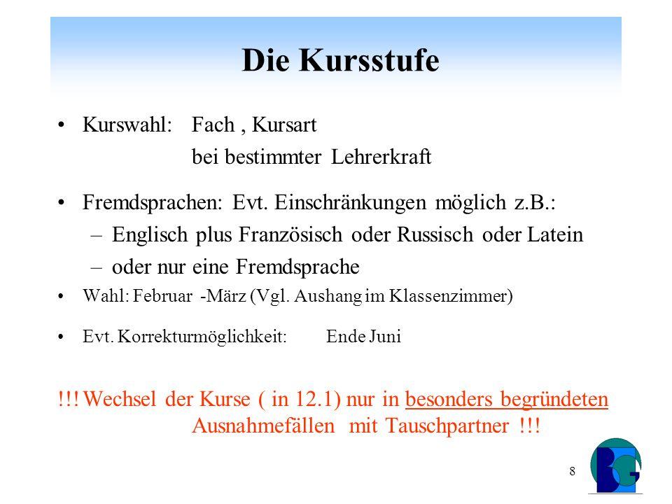 8 Die Kursstufe Kurswahl: Fach, Kursart bei bestimmter Lehrerkraft Fremdsprachen: Evt.